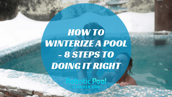How To Winterize A Pool - 8 Steps to Doing It Right